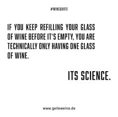 One Glass Of Wine, Wine Meme, Alcohol Humor, Wine Quotes, Cool Logo, I Laughed, Alcoholic Drinks, Science, Thoughts