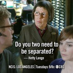 """Do you two need to be separate? Hetty Lange;.NCIS Los Angeles 4x09 quotes"