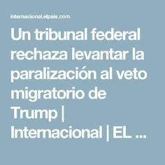 Un tribunal federal rechaza levantar la paralización al veto migratorio de Trump | Internacional | EL PAÍS