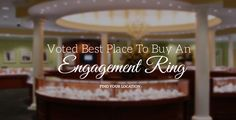 Voted Best Place to Buy an Engagement Ring.  Find your location.