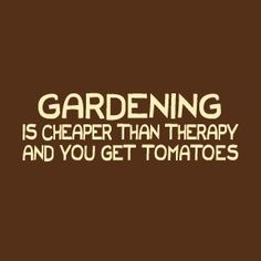 It's true. Plus you can play in the mud :)