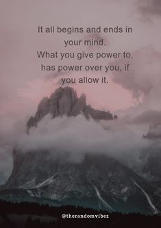 It all begins and ends in your mind. What you give power to, has power over you, if you allow it. #powerfulquotesimages #mentalstrengthquotes #mentalstrengthquotesimages #mentaltoughnessquotes #powerfulmindquoes #powerofmindquotes #growthmindset #growthmindsetquotes #motivationalquotesimages #motivationalmentalstrengthquotes #motivationalquotesmind #inspirationalquotesimages #spiritualityquotes #spiritualityquotesimages #shortmotivationquote #bestmentaltoughnessquotes #amazingquotes2020 Success Quotes And Sayings, Good Life Quotes, Words Quotes, Qoutes, Mental Strength Quotes, Quotes About Strength, Inspirational Quotes With Images, Motivational Quotes, Cosmic Quotes