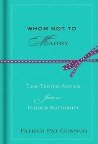 """Why did no one buy me this book? Lol. Great advice from Father Pat Connor on """"weeding out the bad seeds"""" so finding the perfect match has better odds.   A heavenly-how-not-to, Whom Not to Marry offers timely and time-honored advice for those playing the dating game. $22.95 at Uncle Ricky's"""
