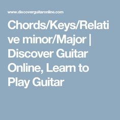 Chords/Keys/Relative minor/Major | Discover Guitar Online, Learn to Play Guitar