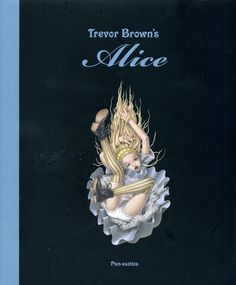 "Trevor Brown's ""Alice"" (artwork book). Surrealistic/erotic artwork based on AiW and TtLG by the British Japanese-subculture-influenced artist. Book Cover Design, Book Design, Teen Tattoos, Japanese Tattoo Art, Book Categories, Brown Art, Picture Tattoos, Alice In Wonderland, Fairy Tales"