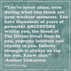 Beautiful quote about the power of our ANCESTORS. (Teach Me Genealogy)
