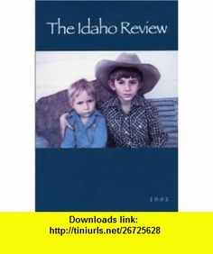 The Idaho Review, Volume IV (9780970639233) Rick Bass, Doris Betts, Carol Bly, Alan Cheuse, David Citino, Adam Desnoyers, Stephen Dixon, Anthony Doerr, Brendan Galvin, William Kittredge, Michael Parker, Alix Strauss, Mitch Wieland , ISBN-10: 0970639236  , ISBN-13: 978-0970639233 ,  , tutorials , pdf , ebook , torrent , downloads , rapidshare , filesonic , hotfile , megaupload , fileserve