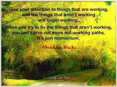 Give your attention to things that are working.