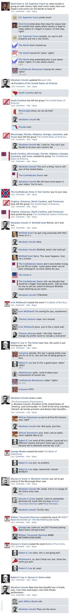 "Facebook News Feed History of the Civil War "" No. I said no. You can't just decide to be your own country. No"" - Abraham Lincoln lol"