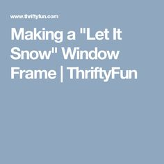 """Making a """"Let It Snow"""" Window Frame   ThriftyFun"""