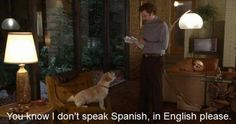 """""""You know I don't speak Spanish, in English please."""" -Anchorman :)"""