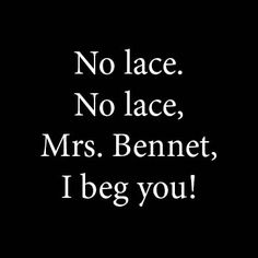 Mr. Bennet: No lace. No lace, Mrs. Bennet, I beg you! - Episode 1.1, Pride and Prejudice directed by Simon Langton (TV Mini-Series, BBC, 1994) #janeausten #fanart