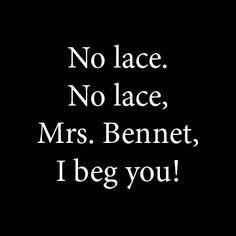 Pride and Prejudice 1995 - Mr. Bennet: No lace. No lace, Mrs. Bennet, I beg you!