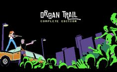 ORGAN TRAIL - COMPLETE EDITION