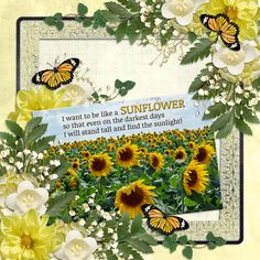 I want to be like a SUNFLOWER ...  PattyB Scraps GOLDEN REFLECTIONS http://www.godigitalscrapbooking.com/shop/index.php?main_page=advanced_search_result&keyword=Golden+Reflections&categories_id=&inc_subcat=1&manufacturers_id=149&pfrom=&pto=&dfrom=&dto=&x=35&y=9 template made by me