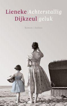 Achterstallig geluk - Lineke Dijkzeul prachtige roman over een bijzondere moeder/dochter relatie