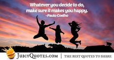 """""""Whatever you decide to do, make sure it makes you happy. Career Quotes, Daily Quotes, Best Quotes, Never Too Late Quotes, Make Sure, How To Make, Imagination Quotes, Jokes Quotes, Be Yourself Quotes"""