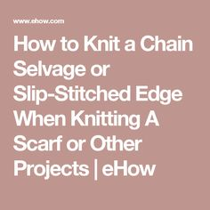 How to Knit a Chain Selvage or Slip-Stitched Edge When Knitting A Scarf or Other Projects | eHow
