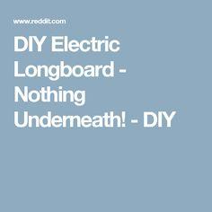 DIY Electric Longboard - Nothing Underneath! - DIY