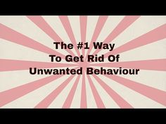 The #1 Way To Get Rid of Unwanted Behaviour
