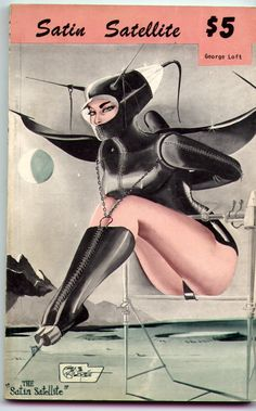 Satin Satellite - Cover By Gene Bilbrew American cartoonist and fetish artist ( Retro Futuristic Bondage Vintage Erotica ) Space Girl, Space Age, Comics Illustration, Illustrations, Kitsch, Pin Up, Times Square, Arte Tribal, Pulp Magazine