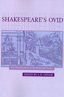 Shakespeare's Ovid : the Metamorphoses in the plays and poems / edited by A.B. Taylor