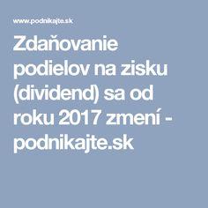 Zdaňovanie podielov na zisku (dividend) sa od roku 2017 zmení - podnikajte.sk
