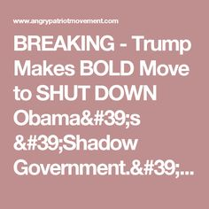 BREAKING - Trump Makes BOLD Move to SHUT DOWN Obama's 'Shadow Government.' Too Far?
