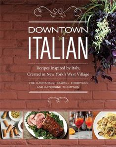 Downtown Italian: Recipes Inspired by Italy, Created in New York's West Village by Joe Campanale