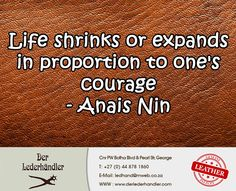Life shrinks or expands in proportion to one's courage - Anais Nin