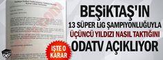 Beşiktaş'ın 13 süper lig şampiyonluğuyla üçüncü yıldızı nasıl taktığını Odatv açıklıyor