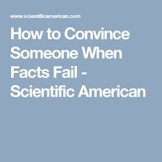 How to Convince Someone When Facts Fail - Scientific American