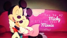 Disney Quote #2, You be my Micky and I'll be your Minnie. #MickyMouse #MinnieMouse