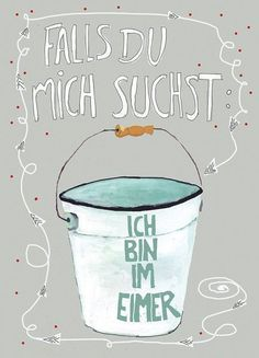 """Humor Spruch zur Aufmunterung bei Durchhänger: Falls Du mich suchst, ich bin im… Humor saying to cheer up with sag: If you are looking for me, I am in the bucket """"/ funny quote for encouragement made by Hebbedinge via… Continue Reading → Quotes About Strength In Hard Times, Quotes About Moving On, Words Quotes, Life Quotes, Sayings, Osho, Cheer Quotes, Cheer You Up, Encouragement Quotes"""