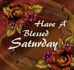 Have A Blessed Saturday good morning saturday saturday quotes good morning saturday saturday blessings saturday images Good Morning Happy Saturday, Saturday Saturday, Saturday Quotes, Good Morning Good Night, Happy Weekend, Happy Day, Happy Wednesday, Day And Night Quotes, Morning Quotes