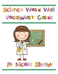 Science Word Wall Vocabulary Cards This file contains vocabulary cards for your Science word wall.  Each card contains the vocabulary word, a b...