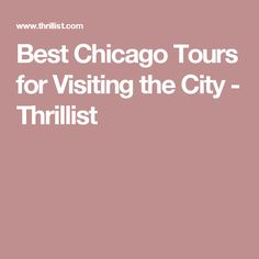 Best Chicago Tours for Visiting the City - Thrillist
