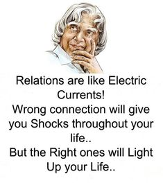 Apj quotes - Relations are like electric currents Wrong connection will give you shocks throughout your life but the right ones will light up your life Apj Quotes, Motivational Picture Quotes, Life Quotes Pictures, Inspirational Quotes About Success, Words Quotes, Deep Quotes, Morning Inspirational Quotes, Quotes Positive, People Quotes