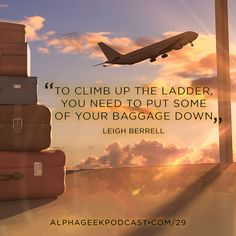 """To climb up the ladder, you need to put some of your baggage down"". - Leigh Berrell  #leighberrell"