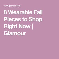 8 Wearable Fall Pieces to Shop Right Now | Glamour