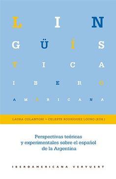 Perspectivas teóricas y experimentales sobre el español de la Argentina. - Ed. Iberoamericana Vervuert