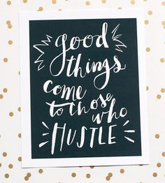 This wall-ready handmade art print has a simple message for everyone who has their noses to the grindstone: good things come to those who hustle. The artwork is hand lettered in white on a charcoal grey background and professionally printed on heavy, matte paper. Hang it up anywhere you need an inspirational reminder.