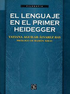 El lenguaje en el primer Heidegger / Tatiana Aguilar-Álvarez Bay ; prólogo de Ramón Xirau