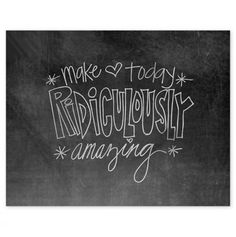 Make today ridiculously amazing!!