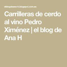 Carrilleras de cerdo al vino Pedro Ximénez | el blog de Ana H