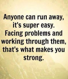 Face what challenges you. It will make you stronger!