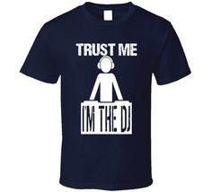 Trust Me Im The Dj T shirt