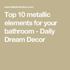 Top 10 metallic elements for your bathroom - Daily Dream Decor