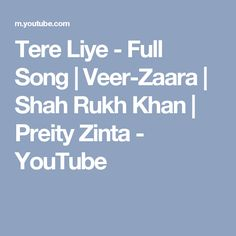 Tere Liye - Full Song | Veer-Zaara | Shah Rukh Khan | Preity Zinta - YouTube