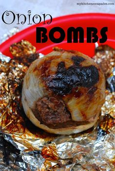 Onion Bombs a camping recipe (basically a meatball inside an onion cooked in a foil pack on hot coals)